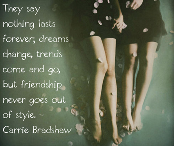 Friend-Never-Go-Out-of-Style-Carrie-Bradshaw-